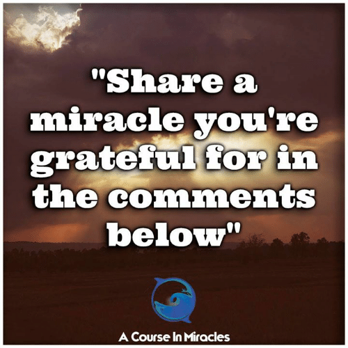 """Memes, Miracles, and 🤖: """"Share a  miracle vou're  gratefui for in  the coimments  below""""  A Course In Miracles"""