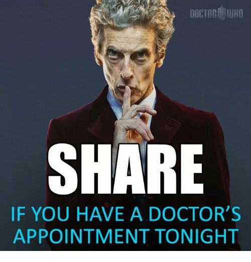 share if you have a doctor s appointment tonight meme on