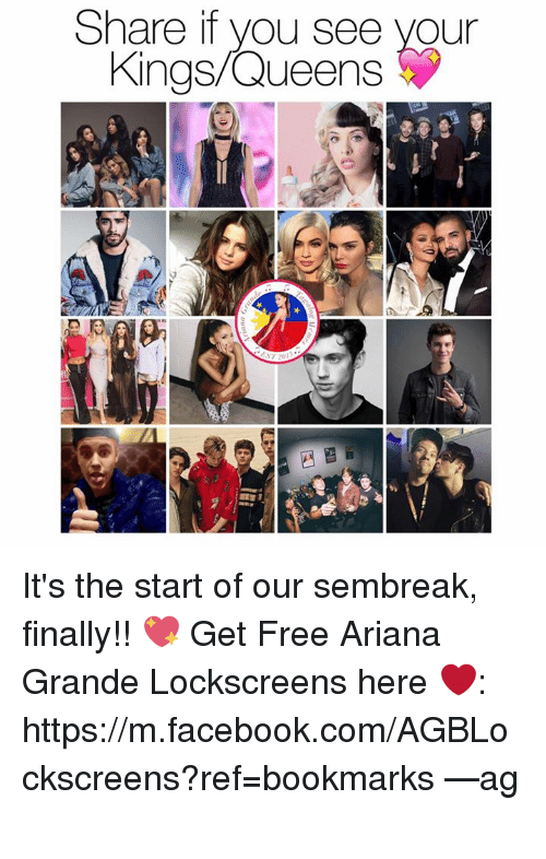 Ariana Grande, Facebook, and Finals: Share if you see your  Kings Queens It's the start of our sembreak, finally!! 💖  Get Free Ariana Grande Lockscreens here ❤️: https://m.facebook.com/AGBLockscreens?ref=bookmarks  —ag༄