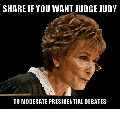Judge Judy, Mexican Word of the Day, and Moderation: SHARE IF YOU WANT JUDGE JUDY  TO MODERATE PRESIDENTIAL DEBATES