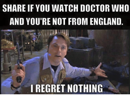 share if you watch doctor who and youre not from 25112031 share if you watch doctor who and you're not from england i regret