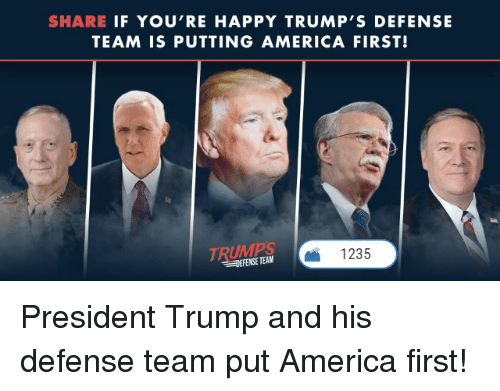 America, Happy, and Trump: SHARE IF YOU'RE HAPPY TRUMP'S DEFENSE  TEAM IS PUTTING AMERICA FIRST!  1235  EFENSE TEAM President Trump and his defense team put America first!