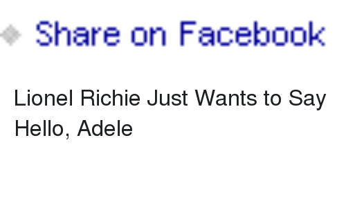 Share On Facebook P Lionel Richie Just Wants To Say Hello Adele P