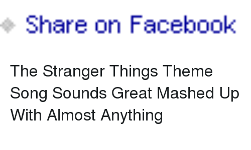 Share on Facebook <p>The Stranger Things Theme Song Sounds Great