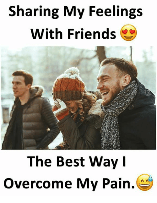 sharing my feelings with friends the best way overcome my pain