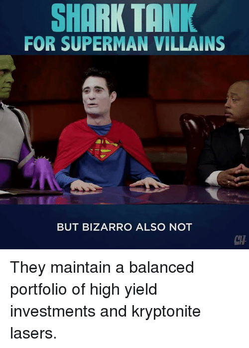 Memes, Shark, and Sharks: SHARK TANK  FOR SUPERMAN VILLAINS  BUT BIZARRO ALSO NOT They maintain a balanced portfolio of high yield investments and kryptonite lasers.