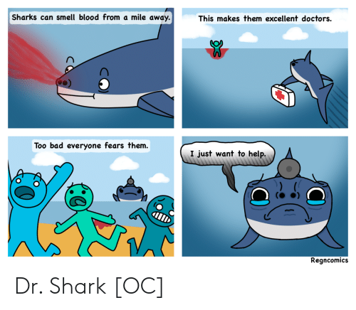 Bad, Smell, and Shark: Sharks can smell blood from a mile away.  This makes them excellent doctors.  Too bad everyone fears them.  I just want to help.  Regncomics Dr. Shark [OC]