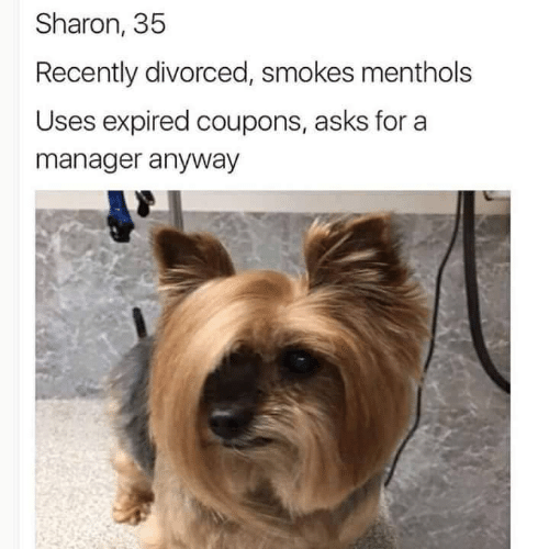 Asks, Manager, and For: Sharon, 35  Recently divorced, smokes menthols  Uses expired coupons, asks for a  manager anyway