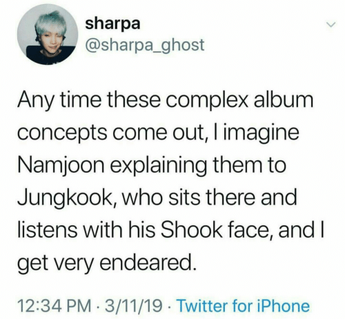 Complex, Iphone, and Twitter: sharpa  @sharpa_ghost  Any time these complex album  concepts come out, I imagine  Namjoon explaining them to  Jungkook, who sits there and  listens with his Shook face, andI  get very endeared  12:34 PM- 3/11/19 Twitter for iPhone