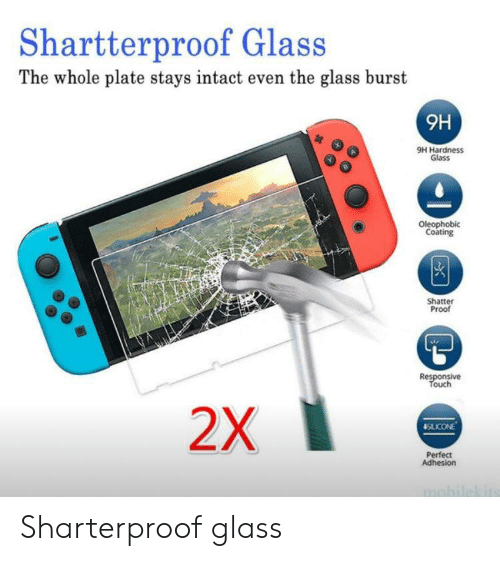 Engrish, Proof, and Glass: Shartterproof Glass  The whole plate stays intact even the glass burst  H6  эн наrdness  Glass  Oleophobic  Coating  Shatter  Proof  Responsive  Touch  2X  SILICONE  Perfect  Adhesion  mobilekits Sharterproof glass