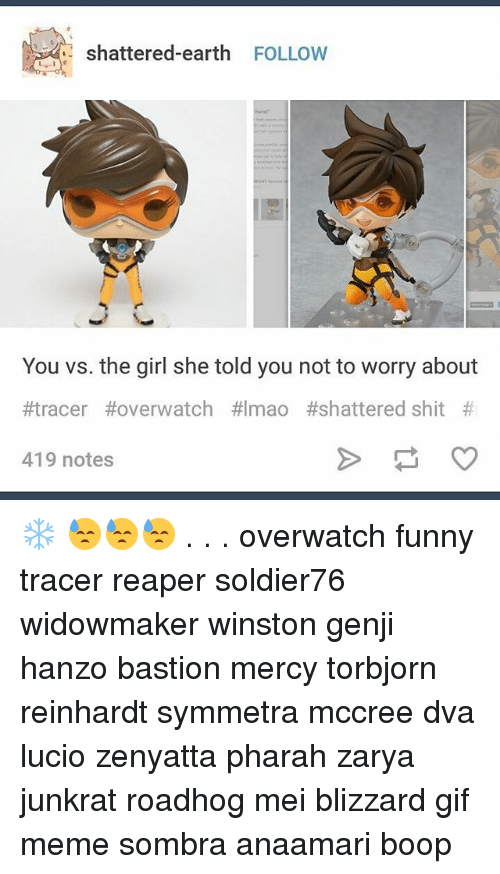 Funny, Gif, and Meme: shattered earth  FOLLOW  You vs. the girl she told you not to worry about  #tracer Hover watch #Imao #shattered shit  419 notes ❄ 😓😓😓 . . . overwatch funny tracer reaper soldier76 widowmaker winston genji hanzo bastion mercy torbjorn reinhardt symmetra mccree dva lucio zenyatta pharah zarya junkrat roadhog mei blizzard gif meme sombra anaamari boop