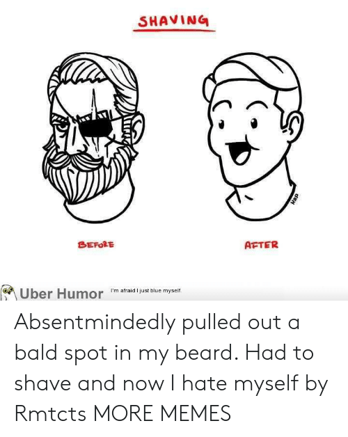 Beard, Dank, and Memes: SHAVING  BEFORE  AFTER  on  I'm afraid I just blue myself. Absentmindedly pulled out a bald spot in my beard. Had to shave and now I hate myself by Rmtcts MORE MEMES