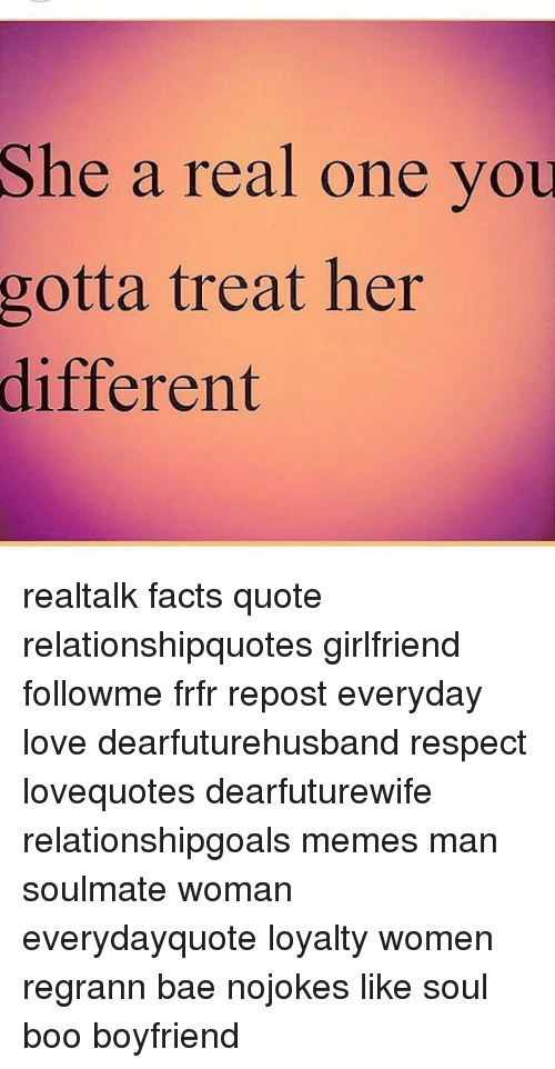 She A Real One Vou Gotta Treat Her Different Realtalk Facts Quote