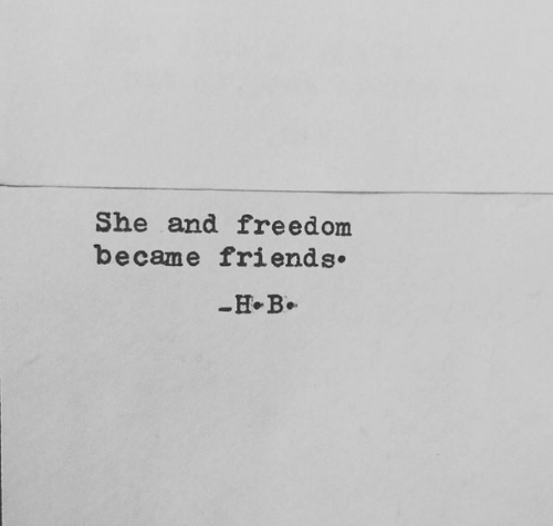 Friends, Freedom, and She: She and freedom  became friends.  H-B.