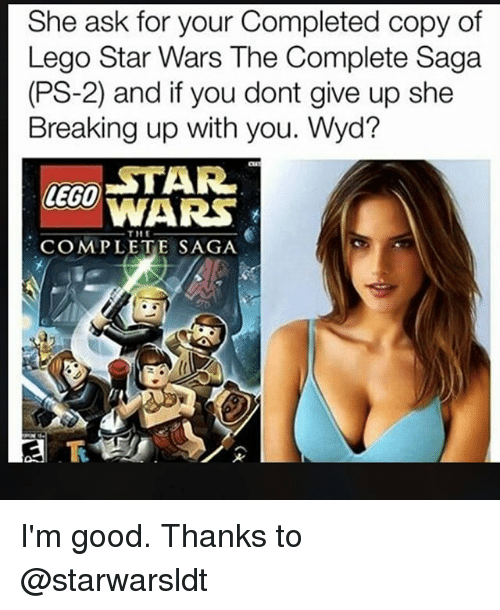 She Ask For Your Completed Copy Of Lego Star Wars The Complete Saga