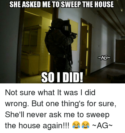 Memes, 🤖, And Shell: SHE ASKED ME TO SWEEP THE HOUSE SOIDID!