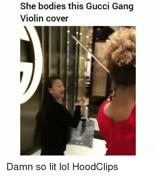 Bodies , Funny, and Gucci: She bodies this Gucci Gang  Violin cover Damn so lit lol HoodClips