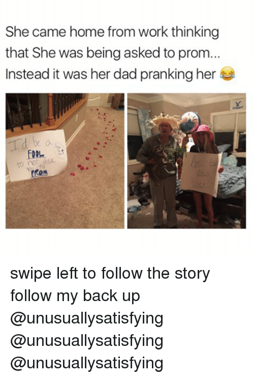 Dad, Work, and Home: She came home from work thinking  that She was being asked to prom...  Instead it was her dad pranking her swipe left to follow the story follow my back up @unusuallysatisfying @unusuallysatisfying @unusuallysatisfying