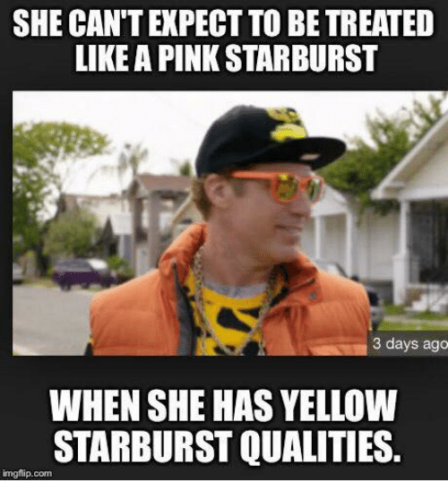 she cantexpect to be treated like a pink starburst 3 6374846 ✅ 25 best memes about yellow starbursts yellow starbursts memes,Pink Starburst Meme