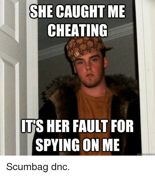 she caught me cheating ts her fault for spying on 26572518 ✅ 25 best memes about spying on me spying on me memes,Caught Me Meme