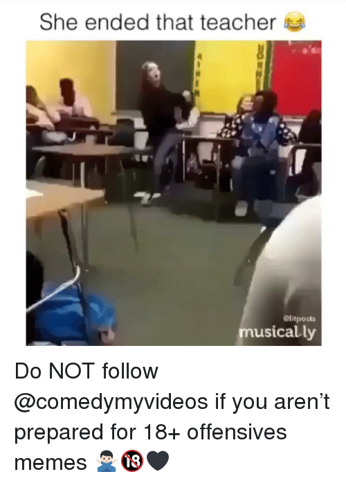 Memes, Teacher, and 🤖: She ended that teacher  elitposts  musically Do NOT follow @comedymyvideos if you aren't prepared for 18+ offensives memes 🙅🏻♂️🔞🖤