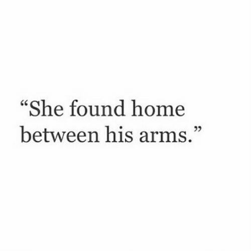 "Home, Arms, and She: ""She found home  between his arms.""  25"