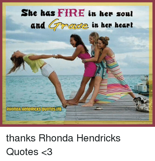 She Has Fire In Her Soul And In Her Heart Rhonda Hendricksquotesifb