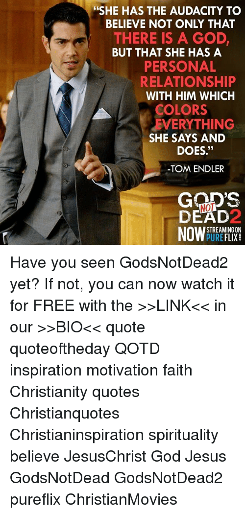 she has the audacity to believe not only that there is a god but