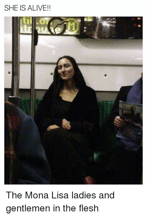 Alive, Funny, and Mona Lisa: SHE IS ALIVE!! The Mona Lisa ladies and gentlemen in the flesh