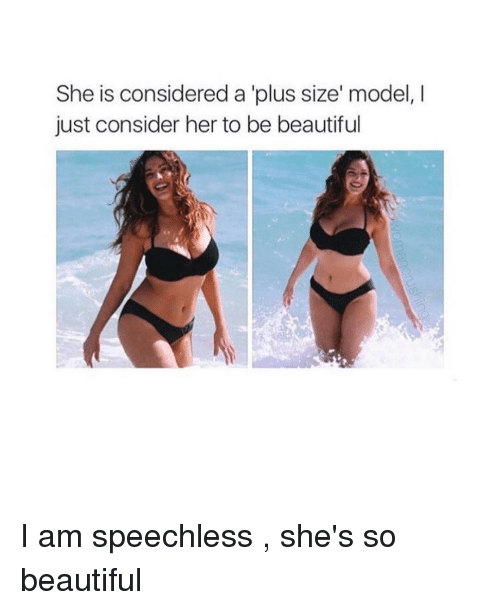 she is considered a plus size model i just consider 12167713 she is considered a plus size model i just consider her to be