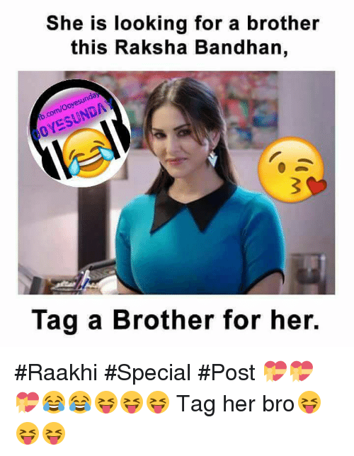 Memes, 🤖, and Her: She is looking for a brother  this Raksha Bandhan,  b.CO  Tag a Brother for her. #Raakhi #Special #Post 💝💝💝😂😂😝😝😝  Tag her bro😝😝😝