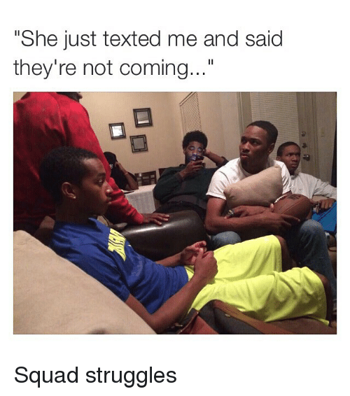 """Funny, Memes, and Squad: """"She just texted me and said  they're not coming..."""" Squad struggles"""