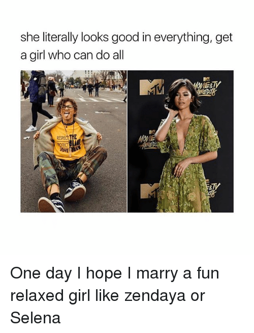 Respect, Girl, and Good: she literally looks good in everything, get  a girl who can do all  RESPECT THE One day I hope I marry a fun relaxed girl like zendaya or Selena