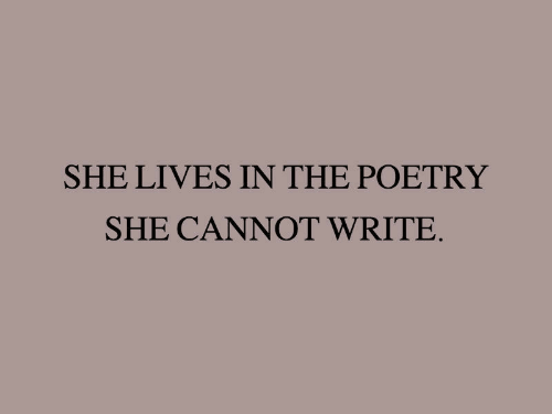 Poetry, She, and  Lives: SHE LIVES IN THE POETRY  SHE CANNOT WRITE,