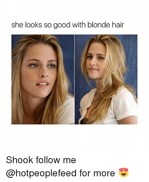 she looks so good with blonde hair shook follow me 27710419 ✅ 25 best memes about blonde hair blonde hair memes