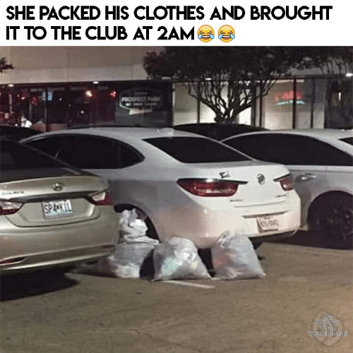 Clothes, Club, and She: SHE PACKED HIS CLOTHES AND BROUGHT  IT TO THE CLUB AT 2AM  PROSPECT