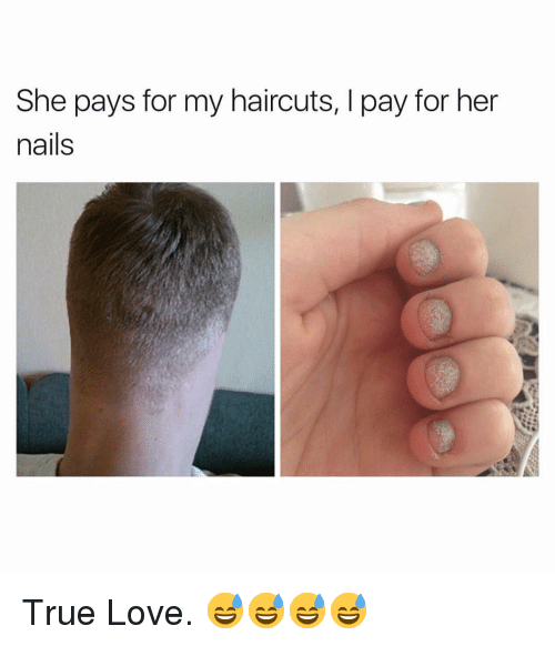 Love, True, and Haircuts: She pays for my haircuts, I pay for her  nails True Love. 😅😅😅😅