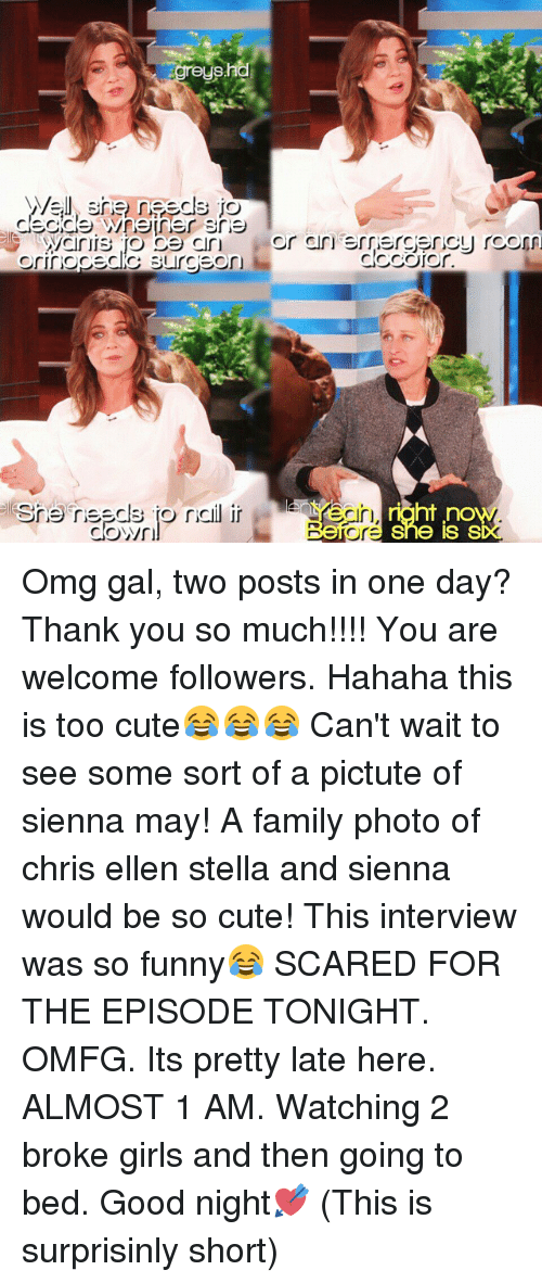 Cute, Family, and Funny: she resegls jo  OrriCOECRS On  Clown  ht no  She IS S  berore Omg gal, two posts in one day? Thank you so much!!!! You are welcome followers. Hahaha this is too cute😂😂😂 Can't wait to see some sort of a pictute of sienna may! A family photo of chris ellen stella and sienna would be so cute! This interview was so funny😂 SCARED FOR THE EPISODE TONIGHT. OMFG. Its pretty late here. ALMOST 1 AM. Watching 2 broke girls and then going to bed. Good night💘 (This is surprisinly short)