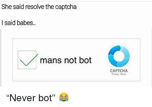 """Funny, Babes, and She: She said resolve the captcha  I said babes.  mans not bot  CAPTCHA """"Never bot"""" 😂"""
