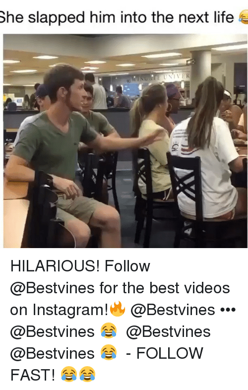 Instagram, Life, and Memes: She slapped him into the next life  UNTE HILARIOUS! Follow @Bestvines for the best videos on Instagram!🔥 @Bestvines ••• @Bestvines 😂 ➟ @Bestvines @Bestvines 😂 ➟ - FOLLOW FAST! 😂😂