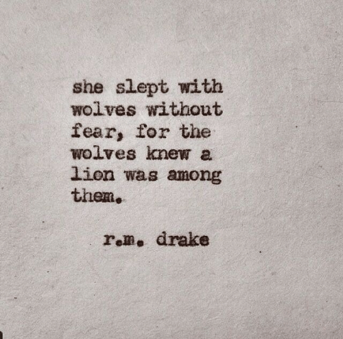 Drake, Lion, and Fear: she slept with  wolves without  fear, for the  wolves knew a  lion was among  them,  rem, drake