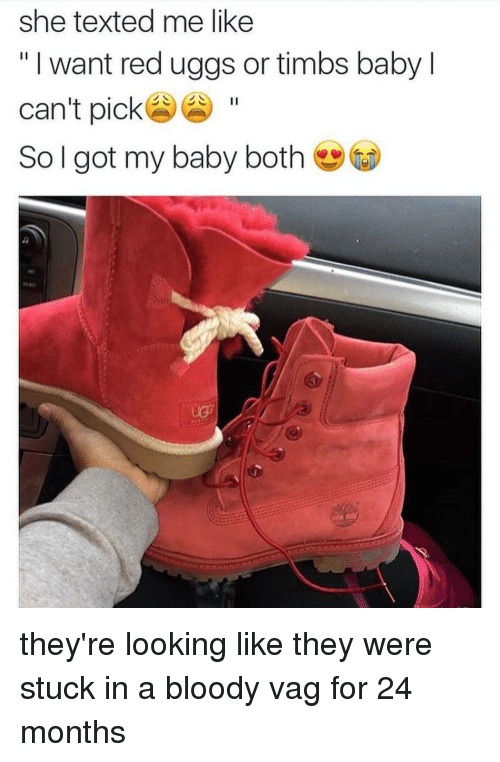 7285b9bd7 She Texted Me Like I Want Red Uggs or Timbs Baby L Can't Pick So I ...