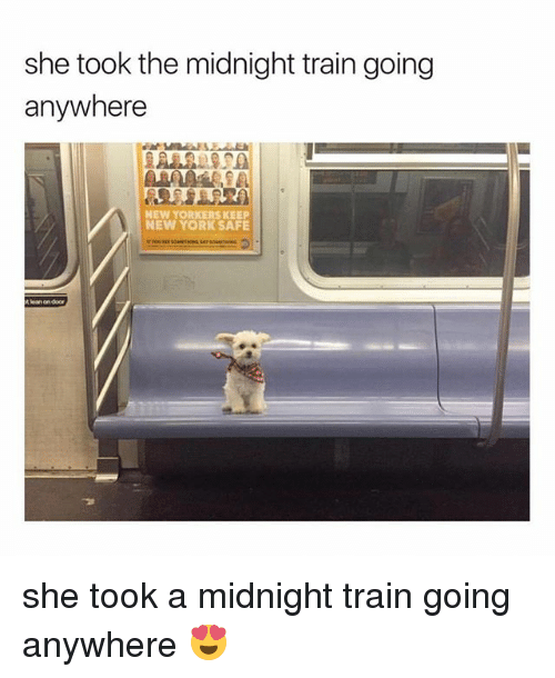 Memes, New York, and Train: she took the midnight train going  anywhere  NEW YORKERS KEEP  NEW YORK SAFE  tlean on door she took a midnight train going anywhere 😍