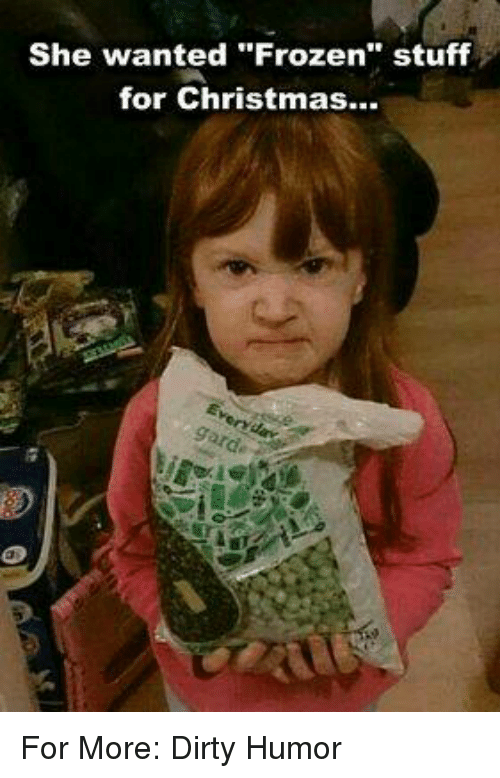 frozen memes and dirty she wanted frozen stuff for christmas - Dirty Christmas Memes