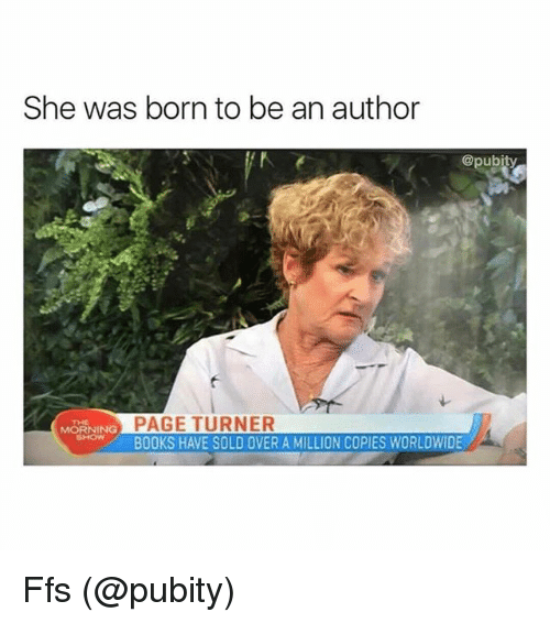Books, Memes, and 🤖: She was born to be an author  @pubity  PAGE TURNER  BOOKS HAVE SOLD OVER A MILLION COPIES WORLDWIDE  THE  MORNING Ffs (@pubity)