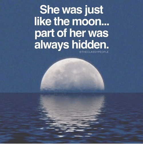 She Was Just Like the Moon Part of Her Was Always Hidden