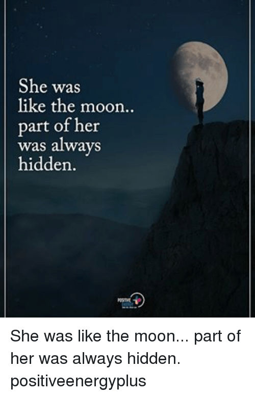 She Was Like the Moon Part of Her Was Always Hidden She