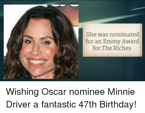Memes, Oscars, and 🤖: She was nominated  for an Emmy Award  for The Riches Wishing Oscar nominee Minnie Driver a fantastic 47th Birthday!