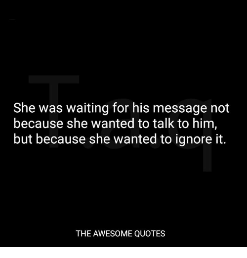 She Was Waiting For His Message Not Because She Wanted To Talk To