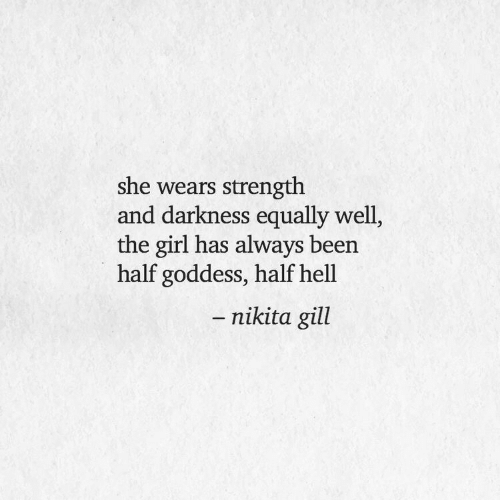 Girl, Hell, and Been: she wears strength  and darkness equally well,  the girl has always been  half goddess, half hell  - nikita gill